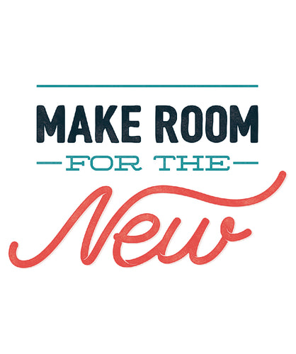 MAKE ROOM FOR THE NEW
