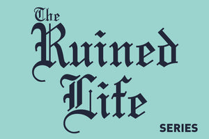 The Ruined Life Series