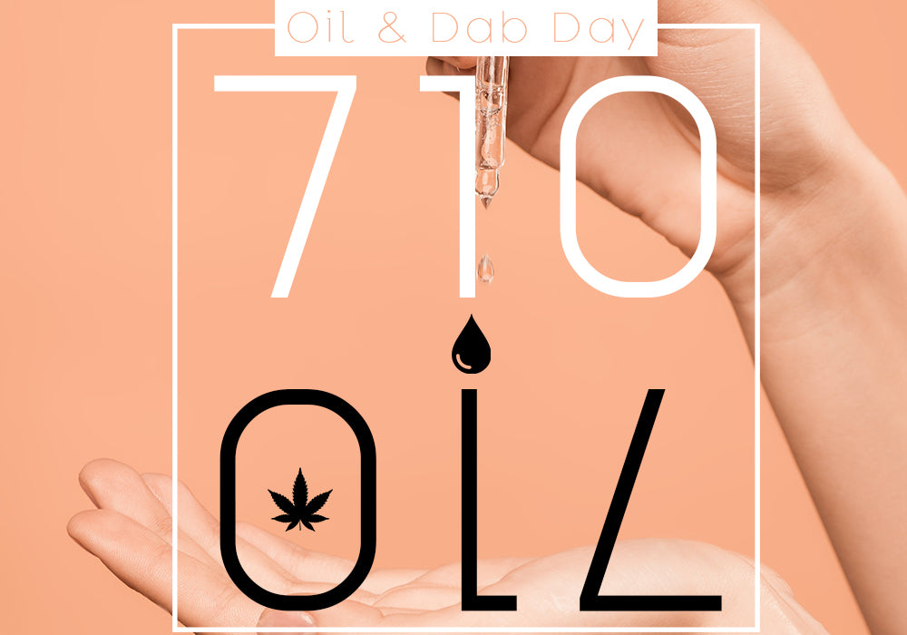Happy 710 Oil and Dab Day!