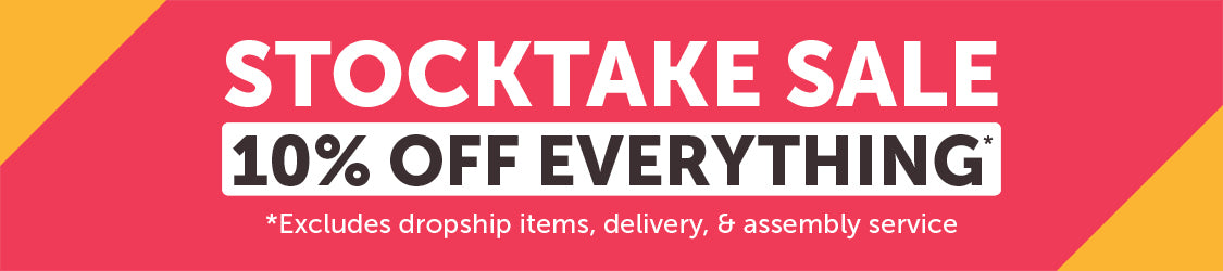 Stocktake sale - 10% off everything *excludes dropship items, delivery, and assembly service