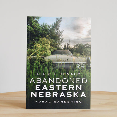 Abandoned Eastern Nebraska:  Rural Wandering Book