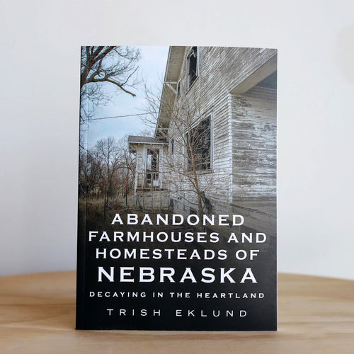 Abandoned Farmhouses And Homesteads of Nebraska Book