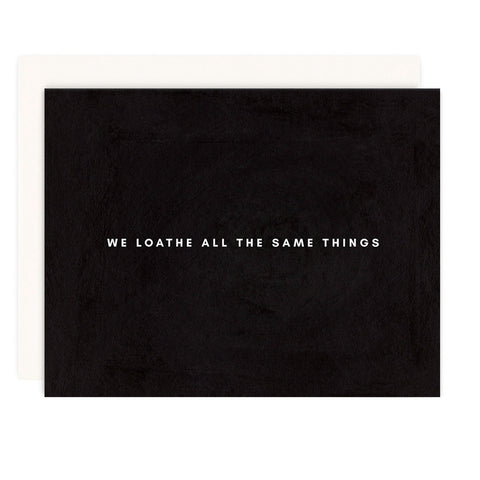 We Loathe All The Same Things