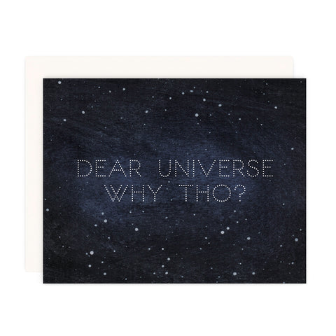 Dear Universe, Why Tho?