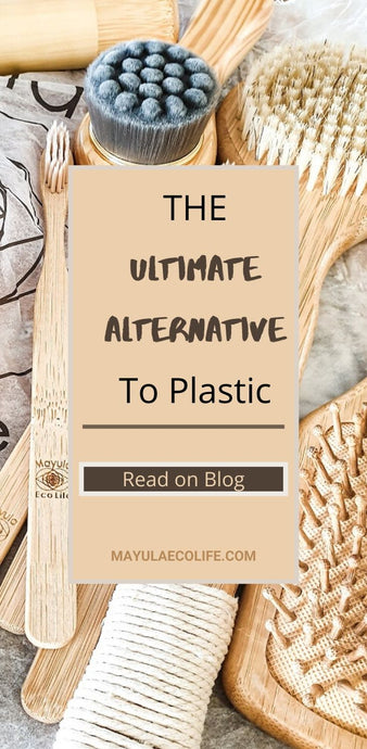 THE ULTIMATE ALTERNATIVE TO PLASTIC ~ START THE CHANGE