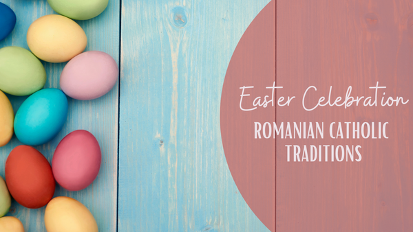 Easter Celebration: Romanian Catholic Traditions