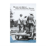 "Book front cover ""Blood and Sweat Over the Railway Tracks"""