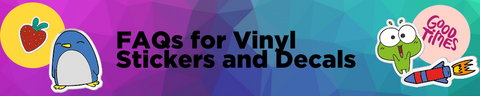 FAQs for Vinyl Stickers and Decals