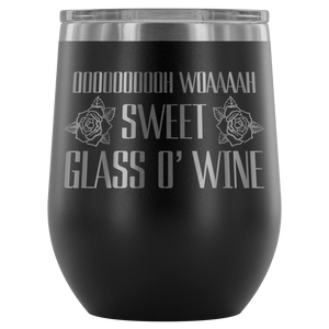 Sweet Glass O' Wine ™ - Wine Tumbler