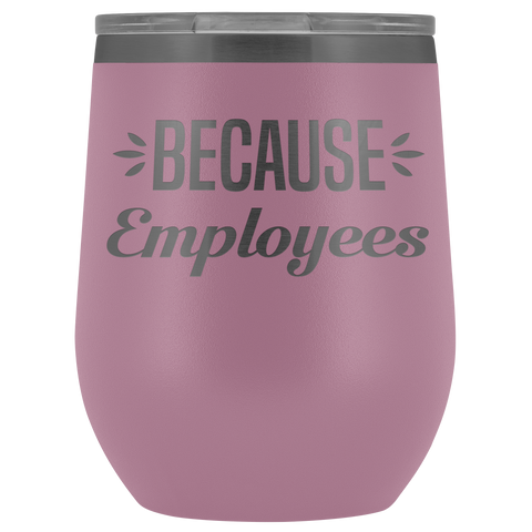 Because Employees - Wine Tumbler