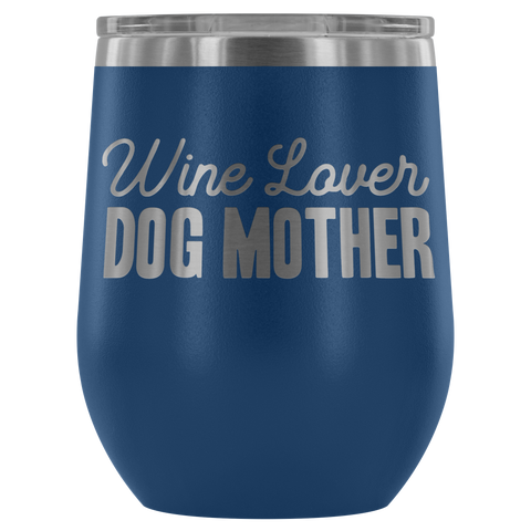 Image of Wine Lover Dog Mother - Wine Tumbler