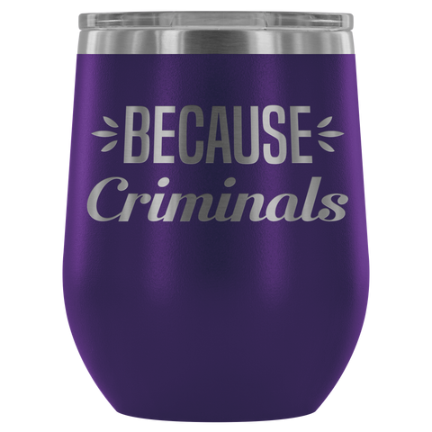 Image of Because Criminals - Wine Tumbler