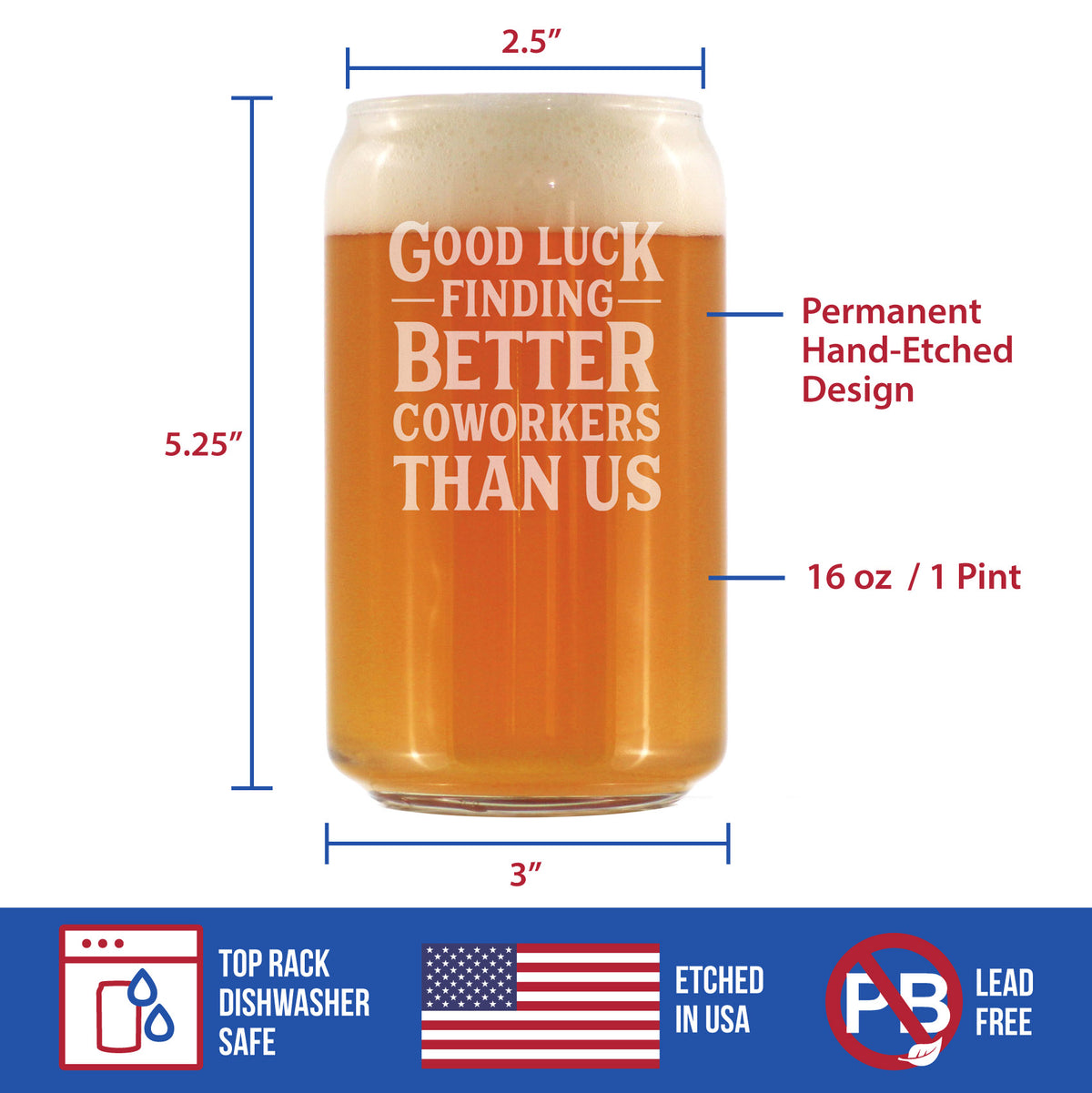 Good Luck Finding Better Coworkers Than Us - 16 Ounce Beer Can Pint Glass