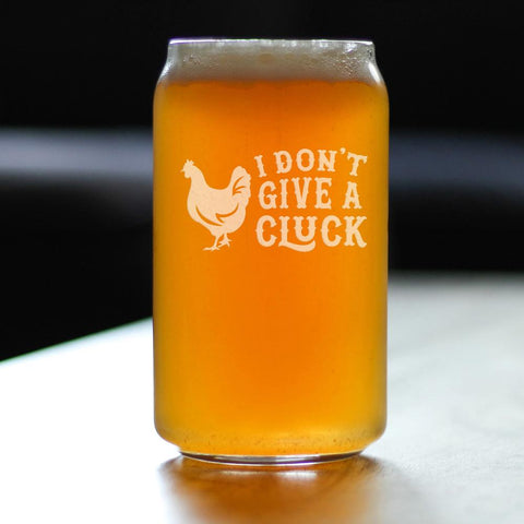 I Don't Give A Cluck - 16 Ounce Beer Can Pint Glass