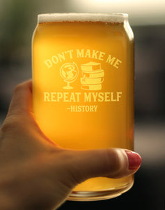 Don't Make Me Repeat Myself: History - 16 Ounce Beer Can Pint Glass