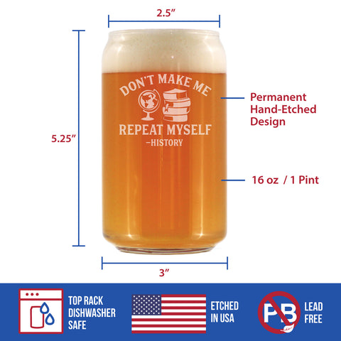 Image of Don't Make Me Repeat Myself: History - 16 Ounce Beer Can Pint Glass