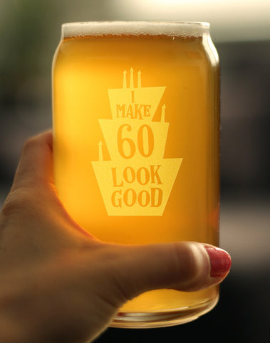 Image of I Make 60 Look Good - 16 Ounce Beer Can Pint Glass