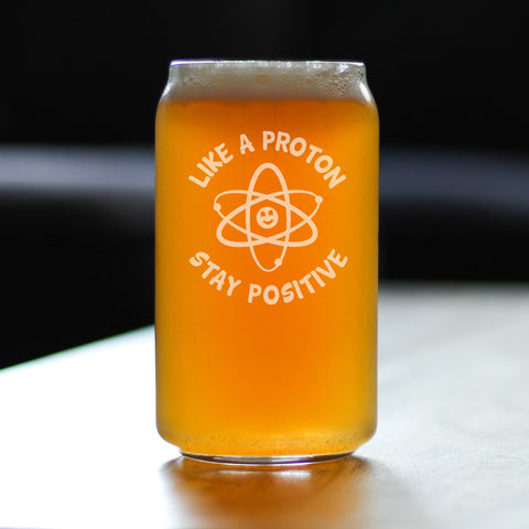Like a Proton Stay Positive - 16 Ounce Beer Can Pint Glass