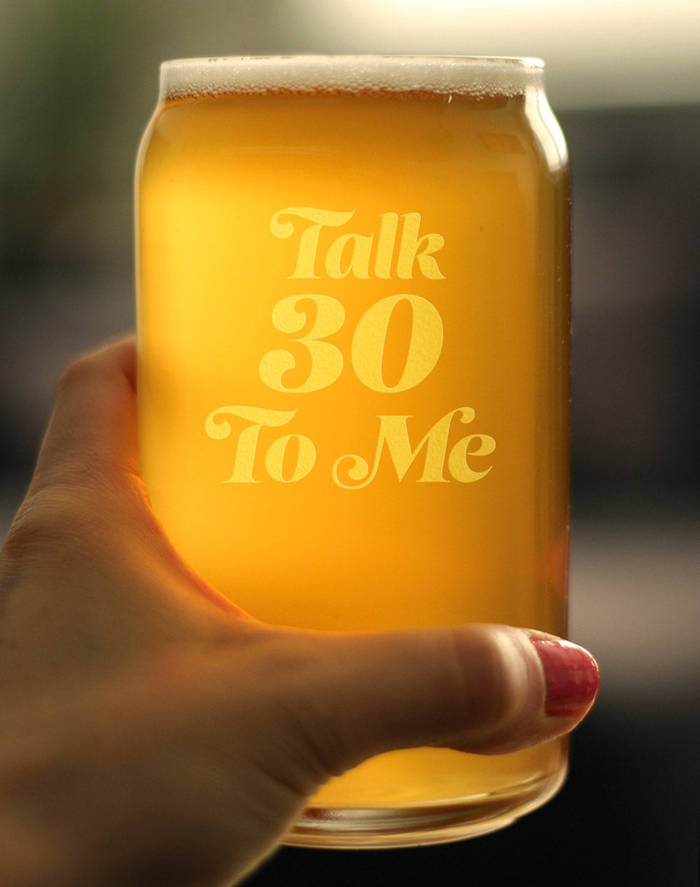 Talk 30 To Me - 16 Ounce Beer Can Pint Glass