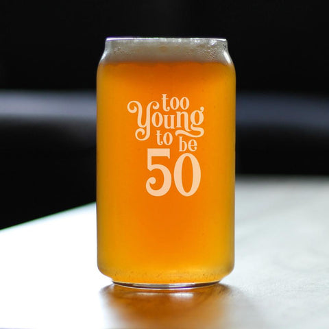 Too Young To Be 50 - 16 Ounce Beer Can Pint Glass