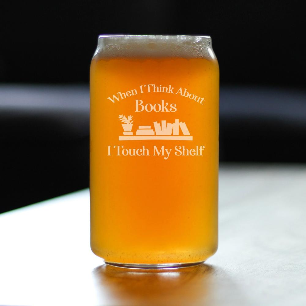 When I Think About Books I Touch My Shelf - 16 Ounce Beer Can Pint Glass