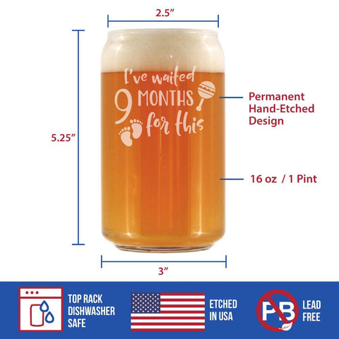 Image of I've Waited 9 Months For This - 16 Ounce Beer Can Pint Glass