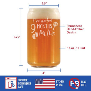 I've Waited 9 Months For This - 16 Ounce Beer Can Pint Glass