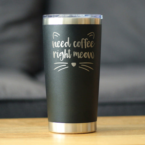 Need Coffee Right Meow - 20 oz Coffee Tumbler