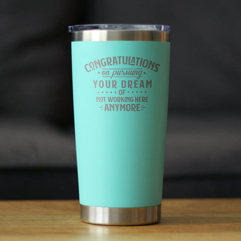 Congratulations on Pursuing Your Dream - 20 oz Coffee Tumbler