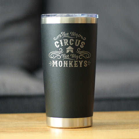 Not My Circus Not My Monkeys - 20 oz Coffee Tumbler