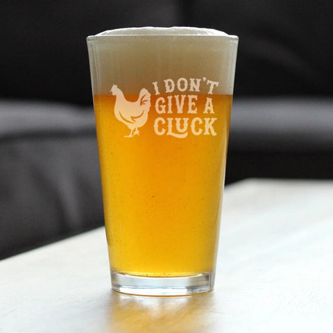 I Don't Give A Cluck - 16 Ounce Pint Glass