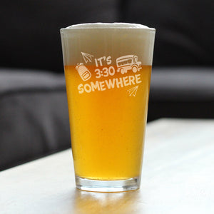 It's 3:30 Somewhere - 16 Ounce Pint Glass