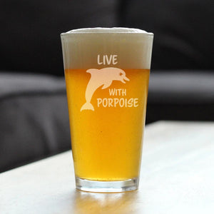 Live With Porpoise - 16 Ounce Pint Glass