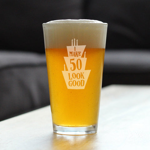 I Make 50 Look Good - 16 Ounce Pint Glass