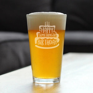 Happy Somethingth Birthday - 16 Ounce Pint Glass
