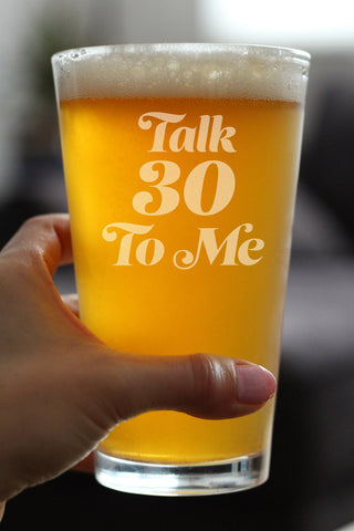 Talk 30 To Me - 16 Ounce Pint Glass