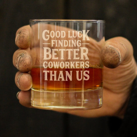 Good Luck Finding Better Coworkers - 10 Ounce Rocks Glass
