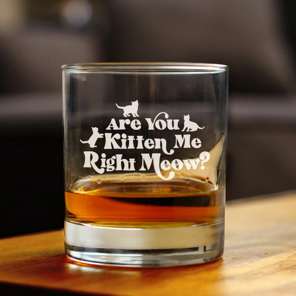 Are You Kitten Me Right Meow - 10 Ounce Rocks Glass