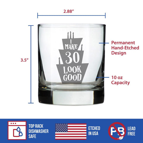 I Make 30 Look Good - 10 Ounce Rocks Glass