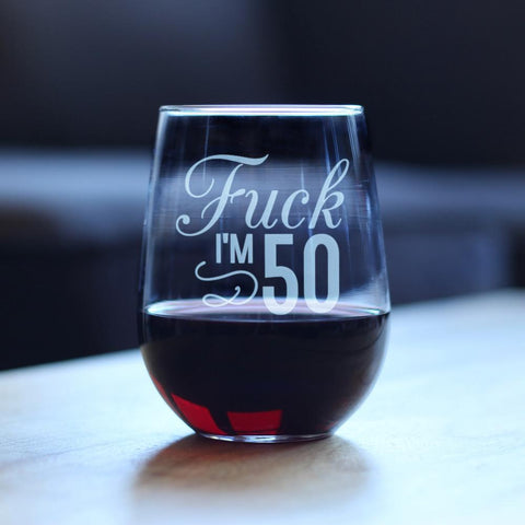 Fuck I'm 50 - 17 Ounce Stemless Wine Glass