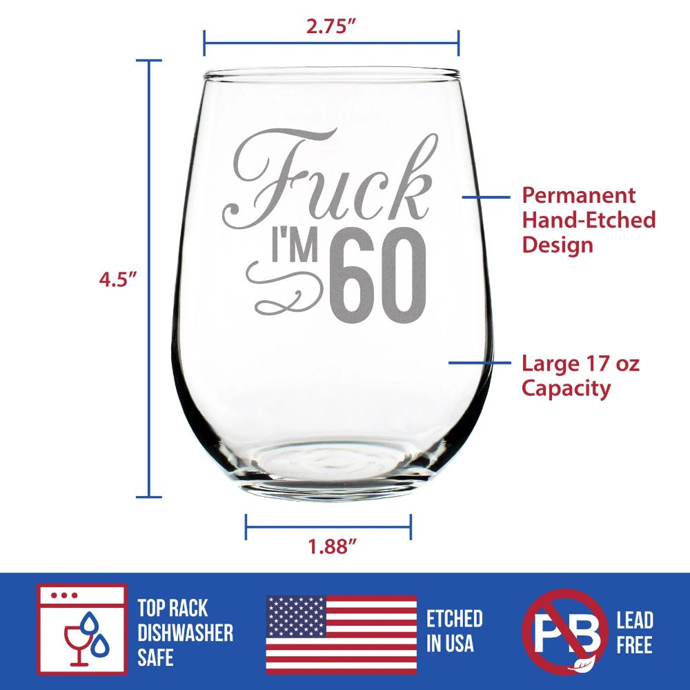 Fuck I'm 60 - 17 Ounce Stemless Wine Glass