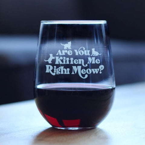 Are You Kitten Me Right Meow - 17 Ounce Stemless Wine Glass