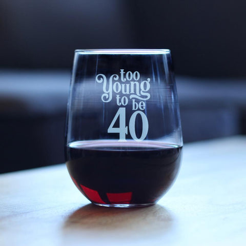 Too Young To Be 40 - 17 Ounce Stemless Wine Glass