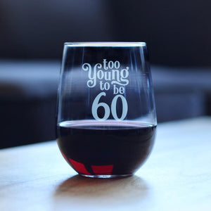 Too Young To Be 60 - 17 Ounce Stemless Wine Glass
