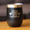 Life is Better with Chickens - Wine Tumbler
