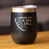 Kind of A Big Dill - Wine Tumbler