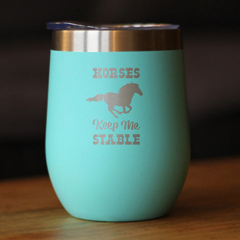 Horses Keep Me Stable - Wine Tumbler