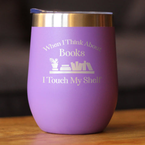 Image of When I Think About Books I Touch My Shelf - Wine Tumbler
