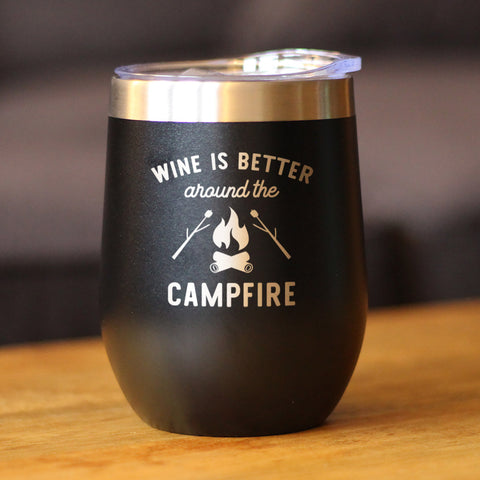 Wine is Better Around the Campfire - Wine Tumbler