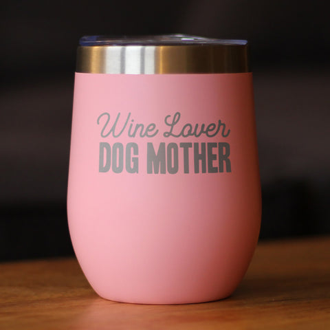 Wine Lover Dog Mother - Wine Tumbler